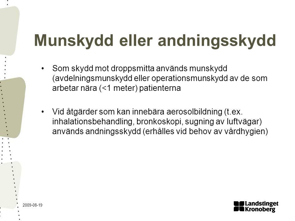 2009-08-19 Munskydd eller andningsskydd Som skydd mot droppsmitta används munskydd (avdelningsmunskydd eller operationsmunskydd av de som arbetar nära