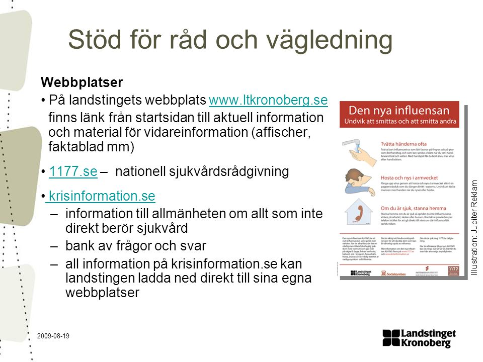 2009-08-19 Stöd för råd och vägledning Webbplatser På landstingets webbplats www.ltkronoberg.sewww.ltkronoberg.se finns länk från startsidan till aktu