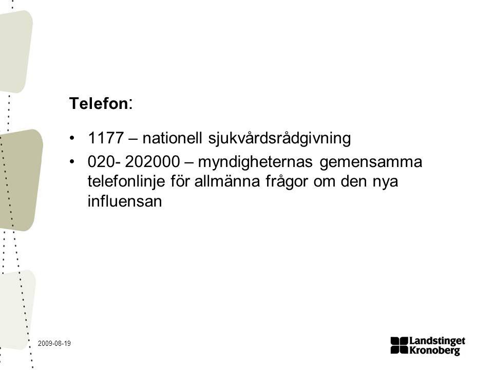 2009-08-19 Telefon : 1177 – nationell sjukvårdsrådgivning 020- 202000 – myndigheternas gemensamma telefonlinje för allmänna frågor om den nya influens