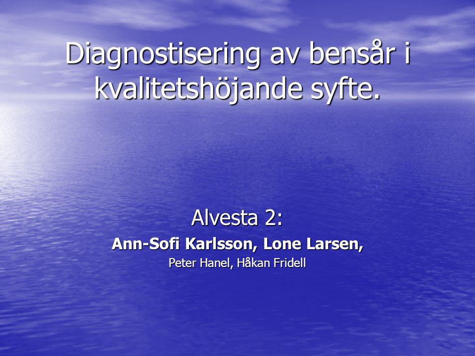 Diagnostisering av bensår i kvalitetshöjande syfte. Alvesta 2: Ann-Sofi Karlsson, Lone Larsen, Peter Hanel, Håkan Fridell