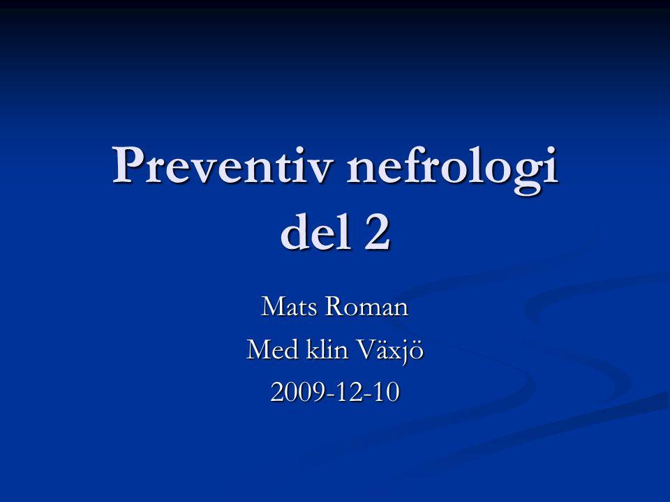 Preventiv nefrologi del 2 Mats Roman Med klin Växjö 2009-12-10