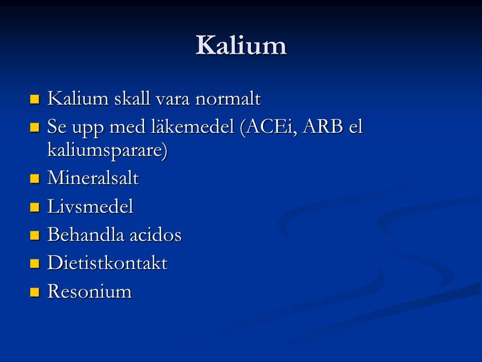 Kalium Kalium skall vara normalt Kalium skall vara normalt Se upp med läkemedel (ACEi, ARB el kaliumsparare) Se upp med läkemedel (ACEi, ARB el kaliumsparare) Mineralsalt Mineralsalt Livsmedel Livsmedel Behandla acidos Behandla acidos Dietistkontakt Dietistkontakt Resonium Resonium