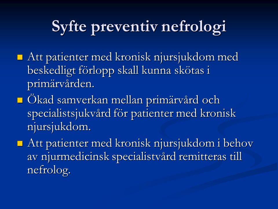 Syfte preventiv nefrologi Att patienter med kronisk njursjukdom med beskedligt förlopp skall kunna skötas i primärvården.