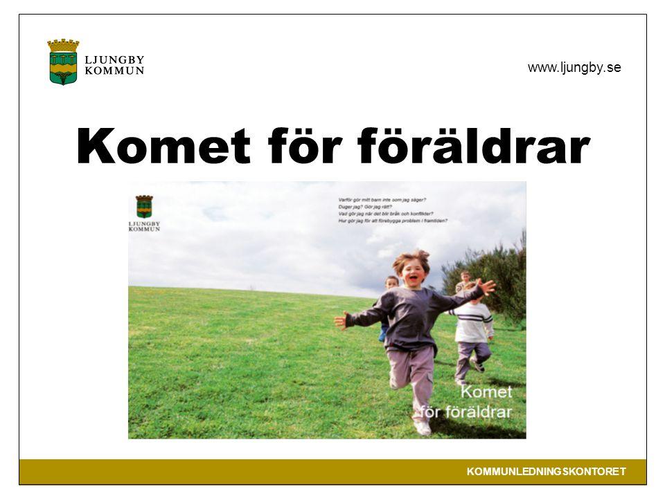 KOMMUNLEDNINGSKONTORET www.ljungby.se Komet för föräldrar Ljungby 2008
