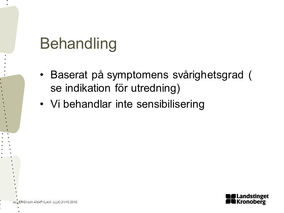 ALLERGI och ANAFYLAXI (LLK) 21/10 2010 Behandling Baserat på symptomens svårighetsgrad ( se indikation för utredning) Vi behandlar inte sensibiliserin