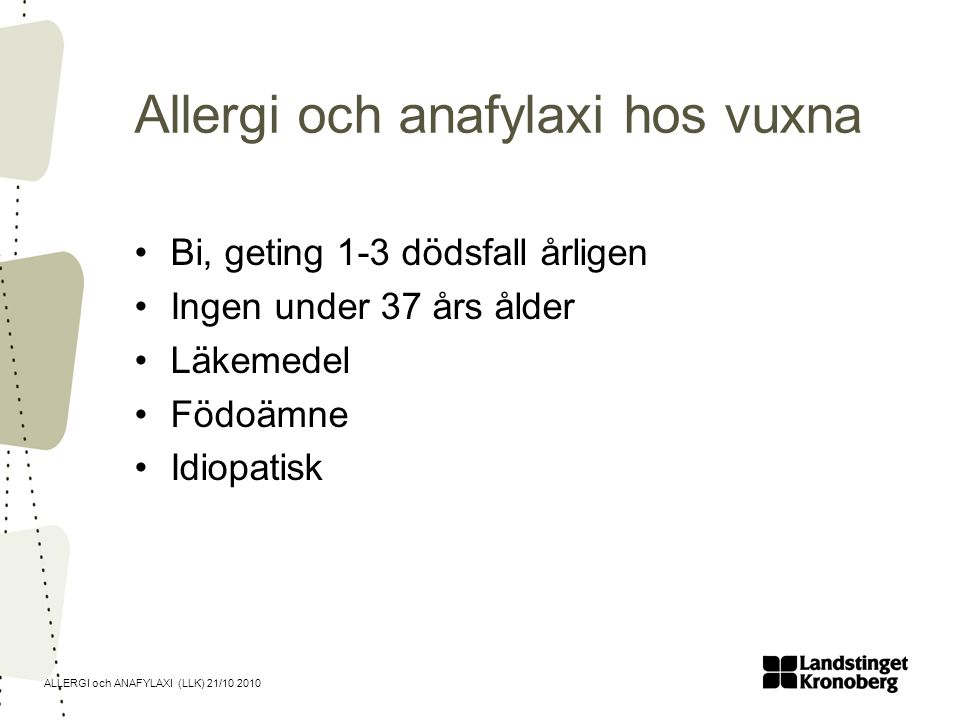 ALLERGI och ANAFYLAXI (LLK) 21/10 2010 Allergi och anafylaxi hos vuxna Bi, geting 1-3 dödsfall årligen Ingen under 37 års ålder Läkemedel Födoämne Idiopatisk