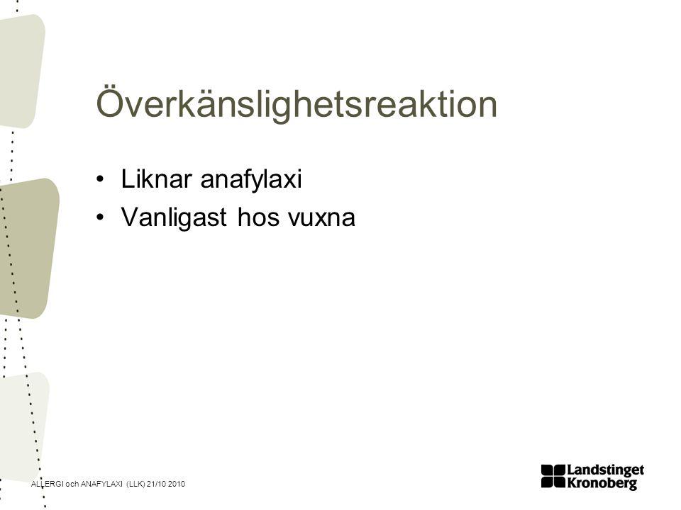ALLERGI och ANAFYLAXI (LLK) 21/10 2010 Överkänslighetsreaktion Liknar anafylaxi Vanligast hos vuxna