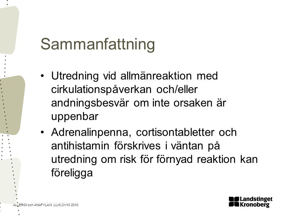 ALLERGI och ANAFYLAXI (LLK) 21/10 2010 Sammanfattning Utredning vid allmänreaktion med cirkulationspåverkan och/eller andningsbesvär om inte orsaken ä