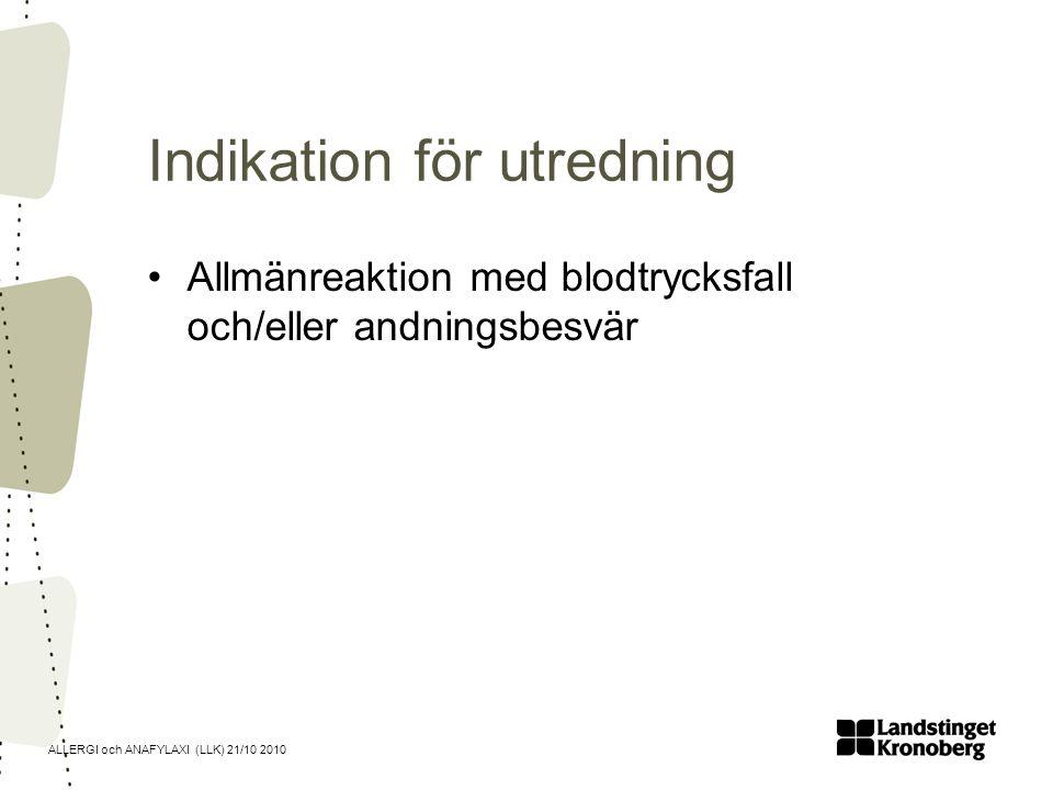 ALLERGI och ANAFYLAXI (LLK) 21/10 2010 Utredning Anamnes Ibland pricktest, RAST Ibland provokation