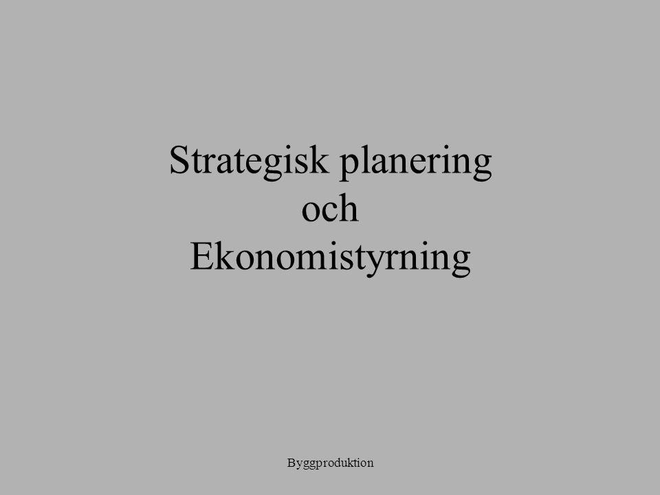 Byggproduktion Strategisk planering och Ekonomistyrning