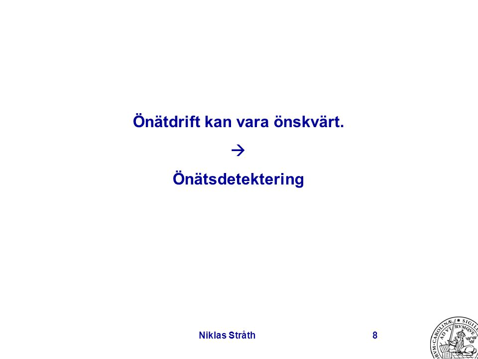 Niklas Stråth8 Önätdrift kan vara önskvärt.  Önätsdetektering