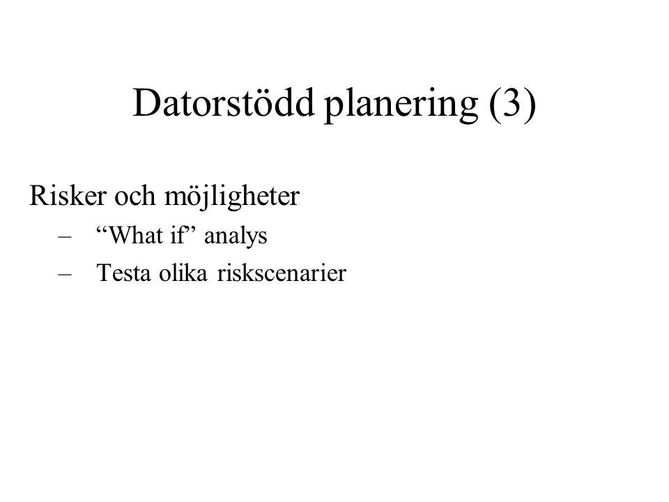 """Datorstödd planering (3) Risker och möjligheter –""""What if"""" analys –Testa olika riskscenarier"""
