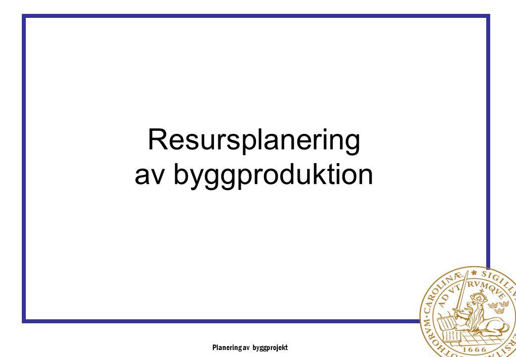 Planering av byggprojekt Resursplanering av byggproduktion