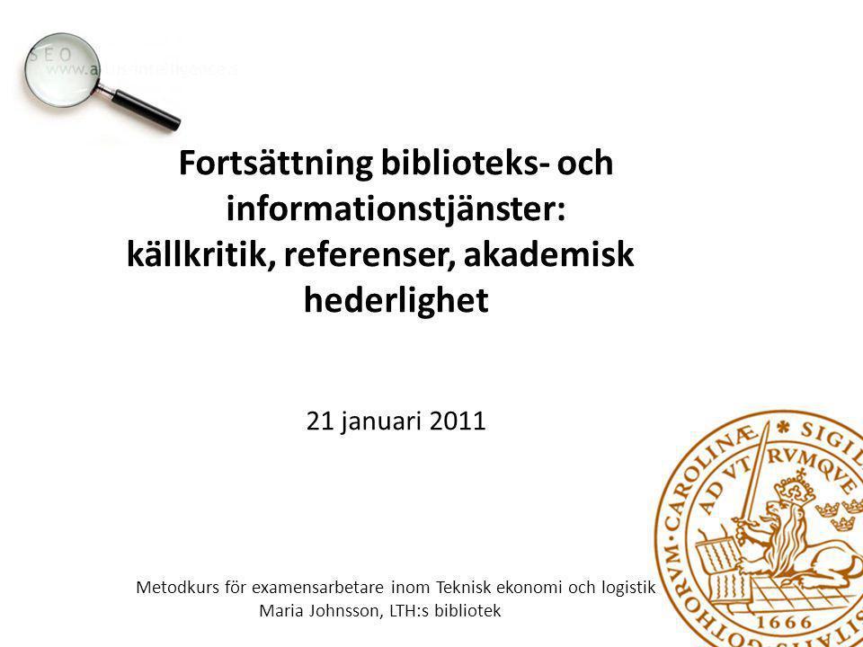 Fortsättning biblioteks- och informationstjänster: källkritik, referenser, akademisk hederlighet 21 januari 2011 Metodkurs för examensarbetare inom Te