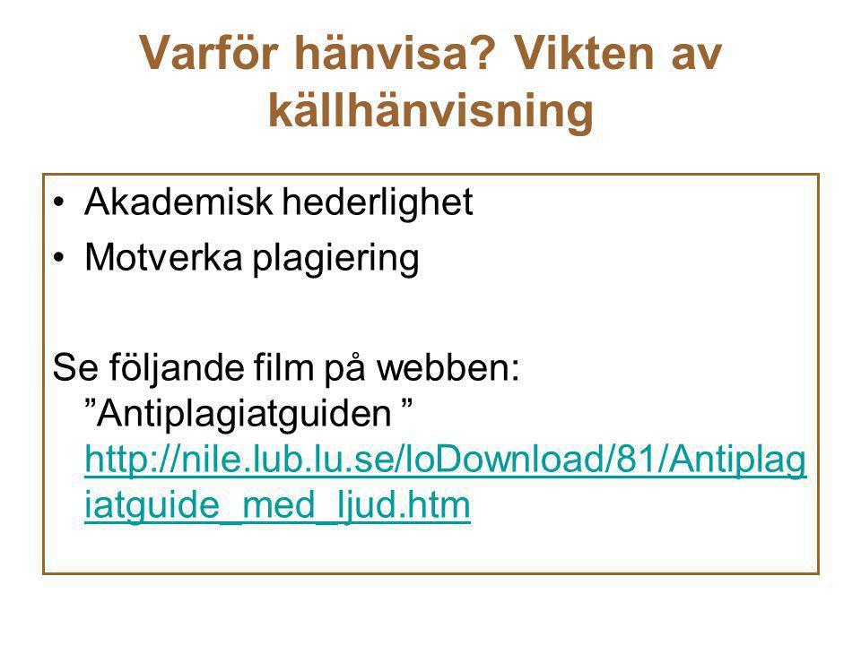 """Varför hänvisa? Vikten av källhänvisning Akademisk hederlighet Motverka plagiering Se följande film på webben: """"Antiplagiatguiden """" http://nile.lub.lu"""