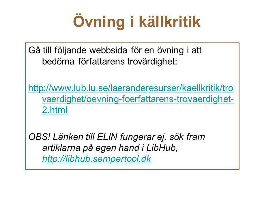 Övning i källkritik Gå till följande webbsida för en övning i att bedöma författarens trovärdighet: http://www.lub.lu.se/laeranderesurser/kaellkritik/