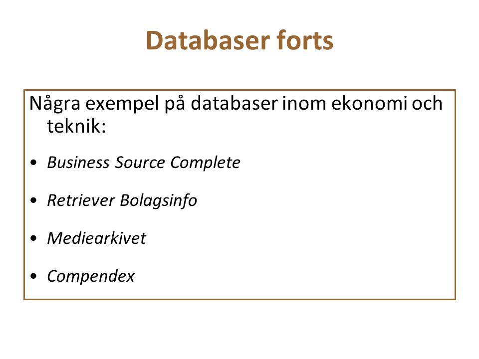 Databaser forts Några exempel på databaser inom ekonomi och teknik: Business Source Complete Retriever Bolagsinfo Mediearkivet Compendex