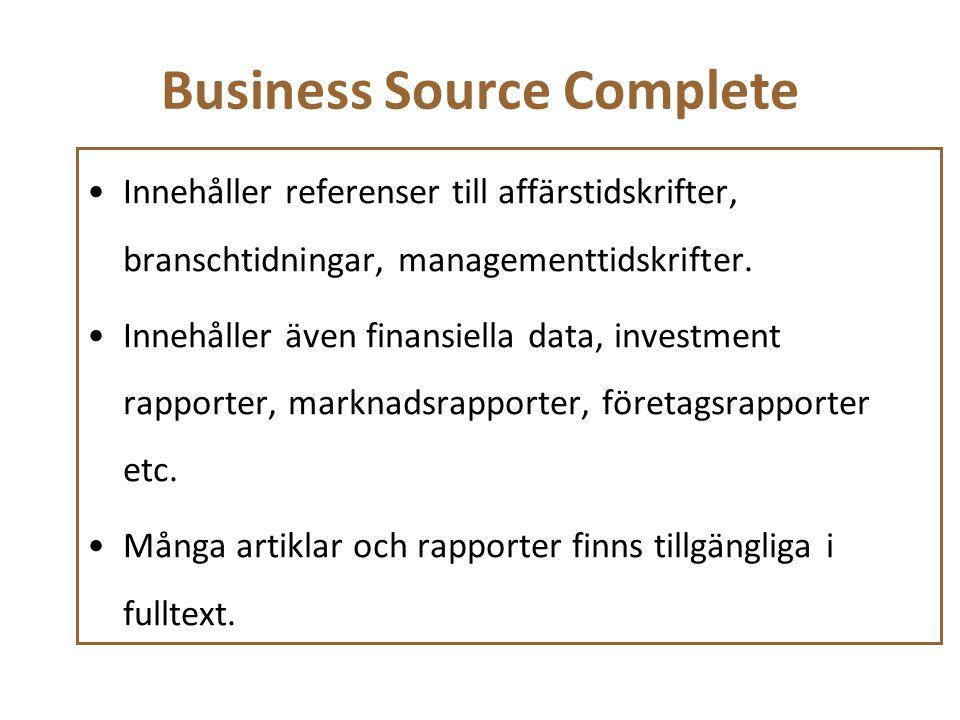 Business Source Complete Innehåller referenser till affärstidskrifter, branschtidningar, managementtidskrifter. Innehåller även finansiella data, inve