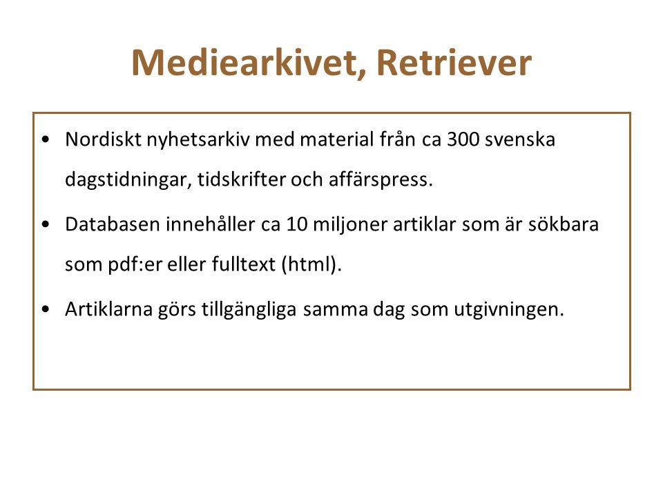 Mediearkivet, Retriever Nordiskt nyhetsarkiv med material från ca 300 svenska dagstidningar, tidskrifter och affärspress. Databasen innehåller ca 10 m