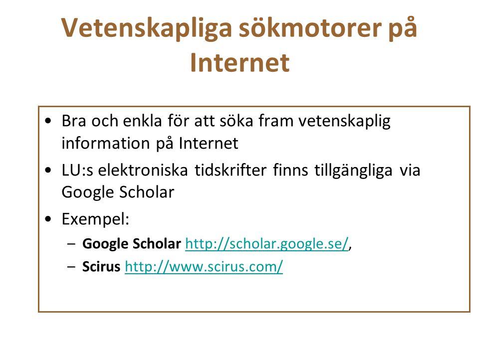 Vetenskapliga sökmotorer på Internet Bra och enkla för att söka fram vetenskaplig information på Internet LU:s elektroniska tidskrifter finns tillgäng