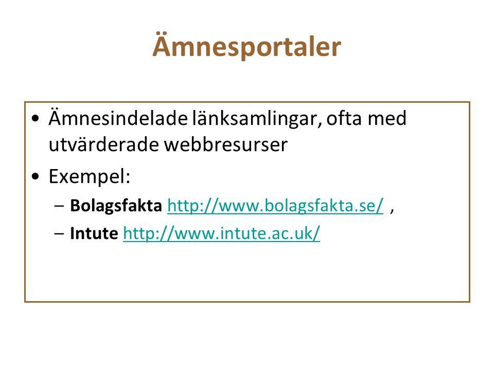 Ämnesportaler Ämnesindelade länksamlingar, ofta med utvärderade webbresurser Exempel: –Bolagsfakta http://www.bolagsfakta.se/,http://www.bolagsfakta.s