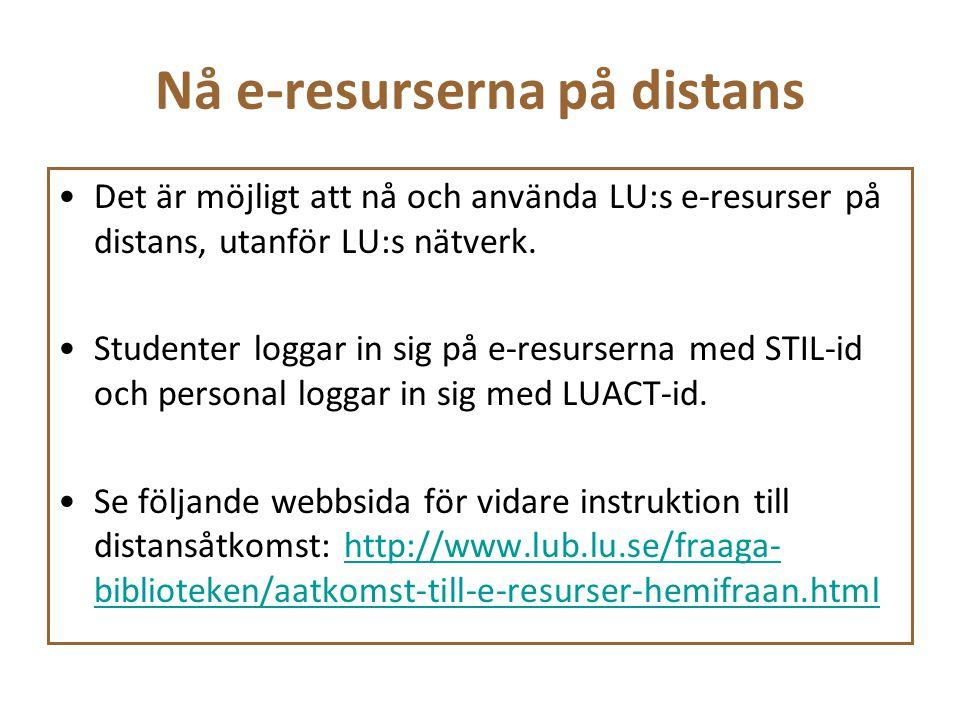Nå e-resurserna på distans Det är möjligt att nå och använda LU:s e-resurser på distans, utanför LU:s nätverk. Studenter loggar in sig på e-resurserna