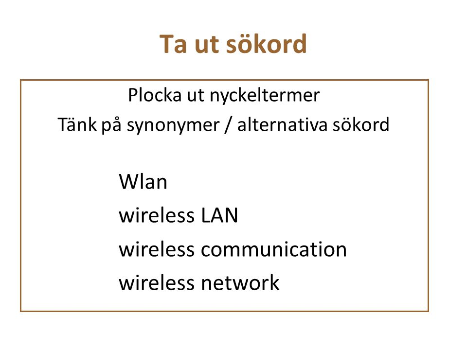 Plocka ut nyckeltermer Tänk på synonymer / alternativa sökord Wlan wireless LAN wireless communication wireless network Ta ut sökord