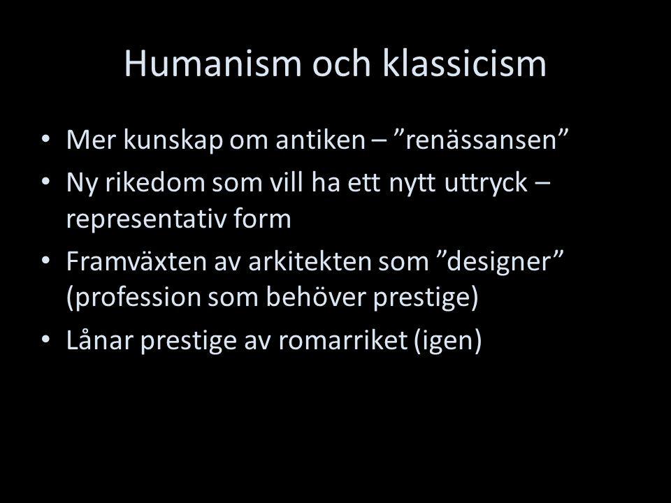 """Humanism och klassicism Mer kunskap om antiken – """"renässansen"""" Ny rikedom som vill ha ett nytt uttryck – representativ form Framväxten av arkitekten s"""