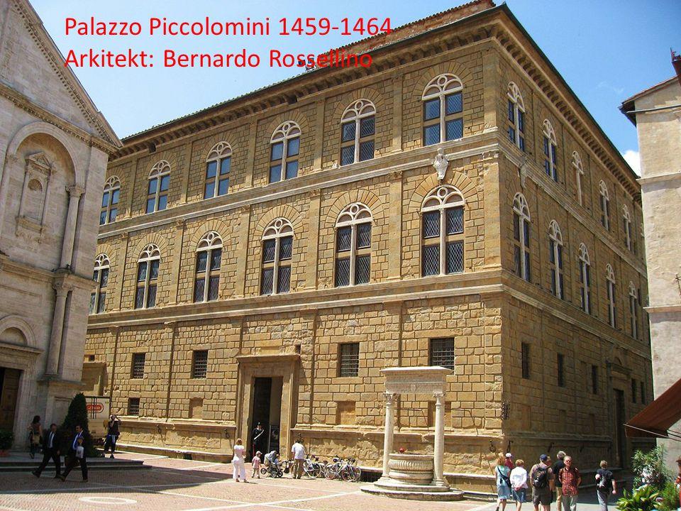 Palazzo Piccolomini 1459-1464 Arkitekt: Bernardo Rossellino