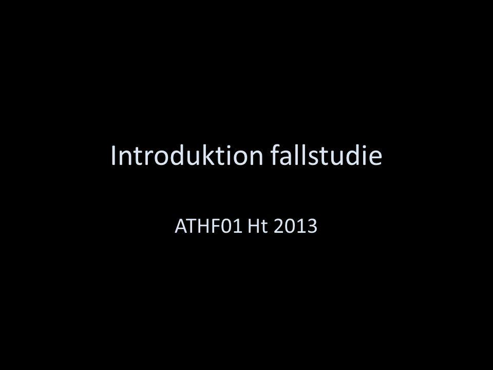 Introduktion fallstudie ATHF01 Ht 2013