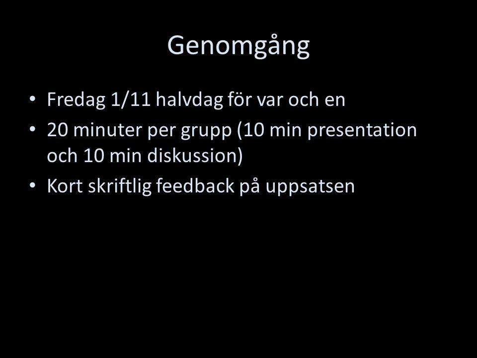 Genomgång Fredag 1/11 halvdag för var och en 20 minuter per grupp (10 min presentation och 10 min diskussion) Kort skriftlig feedback på uppsatsen
