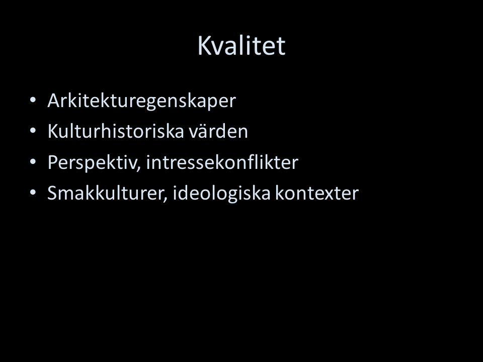 Kvalitet Arkitekturegenskaper Kulturhistoriska värden Perspektiv, intressekonflikter Smakkulturer, ideologiska kontexter