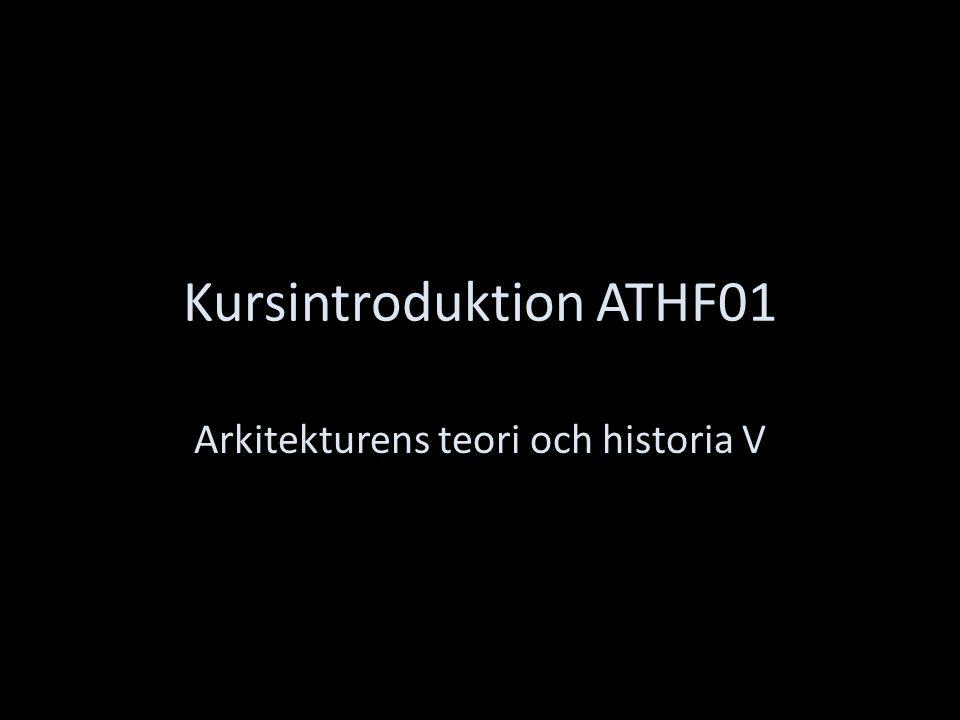 Kursintroduktion ATHF01 Arkitekturens teori och historia V