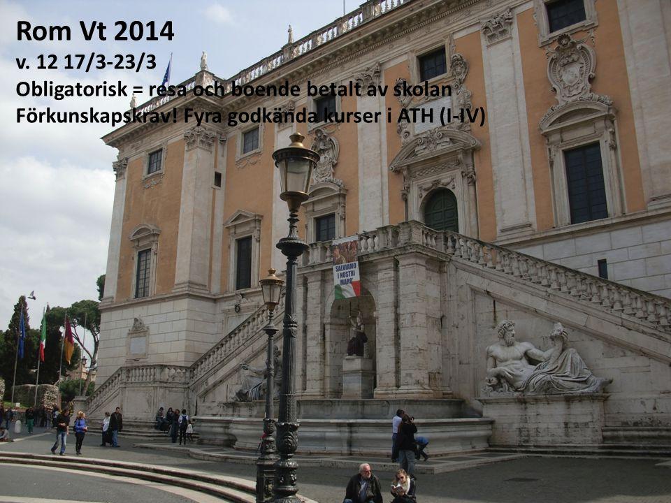 Rom Vt 2014 v. 12 17/3-23/3 Obligatorisk = resa och boende betalt av skolan Förkunskapskrav.