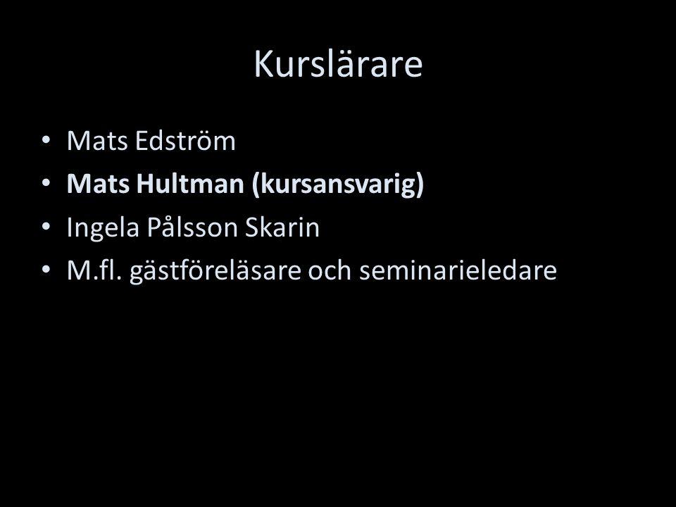 Kurslärare Mats Edström Mats Hultman (kursansvarig) Ingela Pålsson Skarin M.fl.