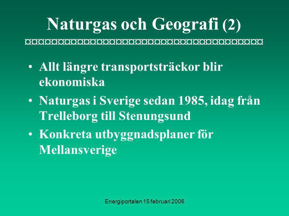 Energiportalen 15 februari 2006 Naturgas och Geografi (2) ¤¤¤¤¤¤¤¤¤¤¤¤¤¤¤¤¤¤¤¤¤¤¤¤¤¤¤¤¤¤¤¤¤¤¤¤¤ Allt längre transportsträckor blir ekonomiska Naturgas i Sverige sedan 1985, idag från Trelleborg till Stenungsund Konkreta utbyggnadsplaner för Mellansverige