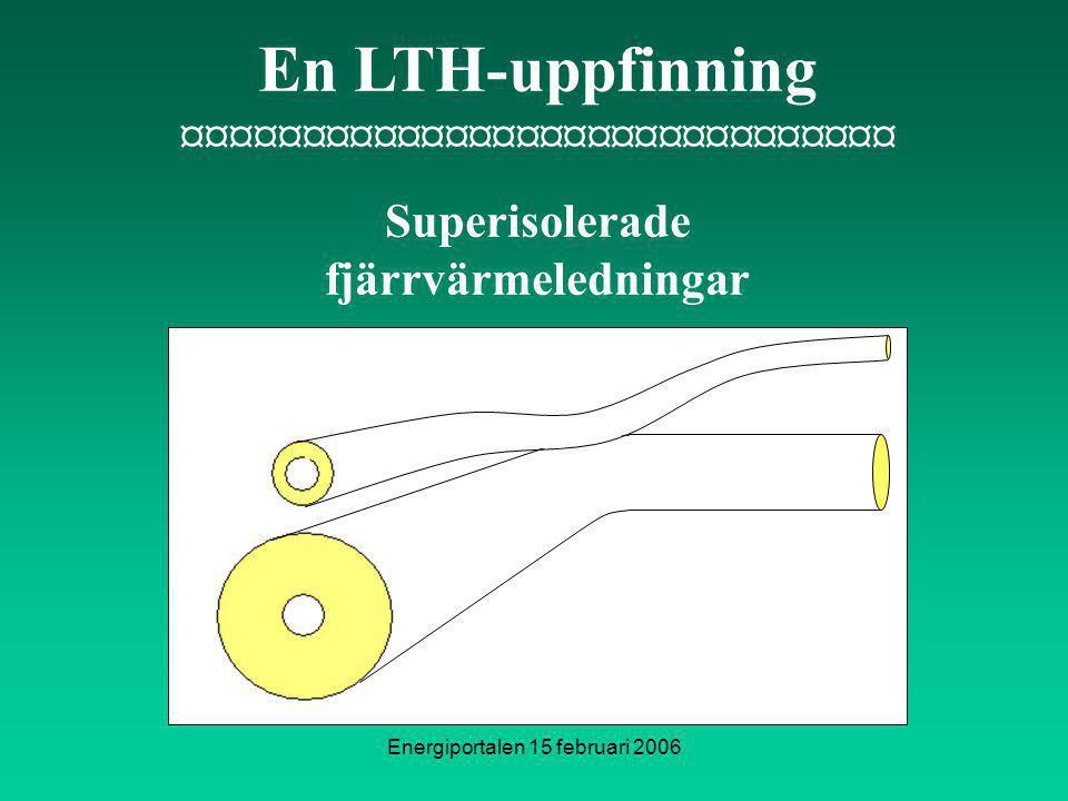 Energiportalen 15 februari 2006 En LTH-uppfinning ¤¤¤¤¤¤¤¤¤¤¤¤¤¤¤¤¤¤¤¤¤¤¤¤¤¤¤¤¤¤ Superisolerade fjärrvärmeledningar