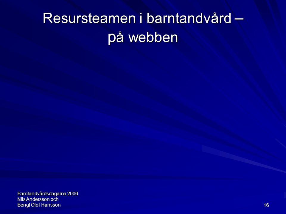 Barntandvårdsdagarna 2006 Nils Andersson och Bengt Olof Hansson16 Resursteamen i barntandvård – p å webben