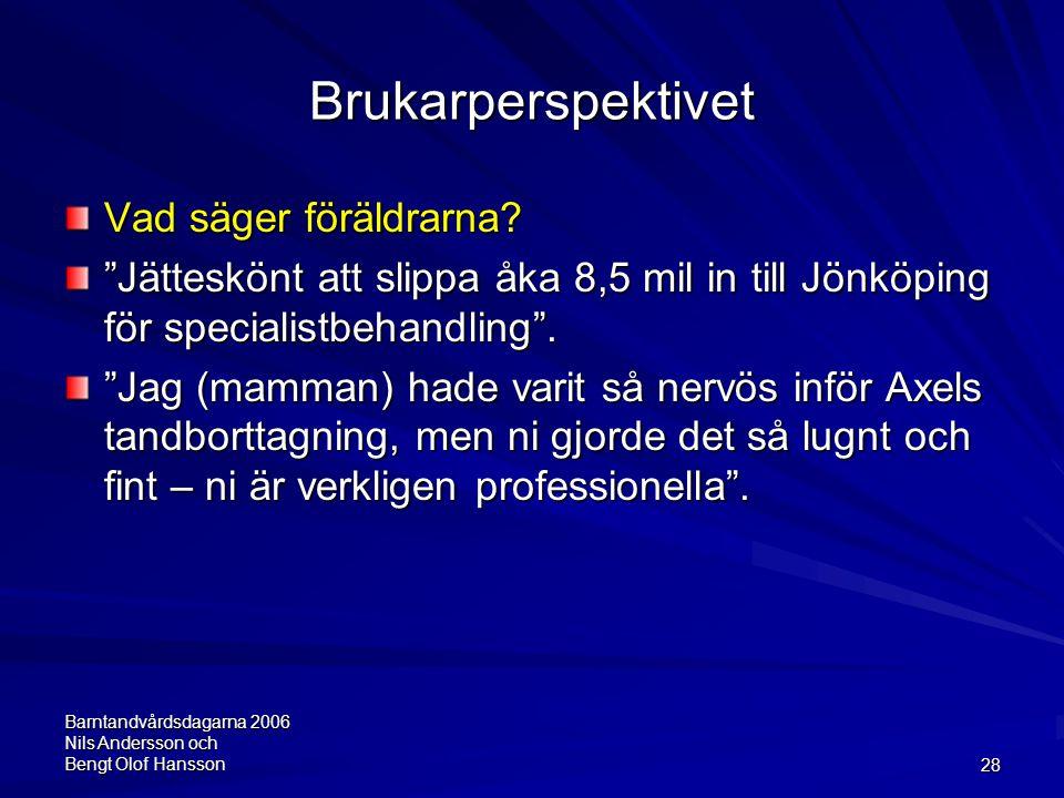 """Barntandvårdsdagarna 2006 Nils Andersson och Bengt Olof Hansson28 Brukarperspektivet Vad säger föräldrarna? """"Jätteskönt att slippa åka 8,5 mil in till"""