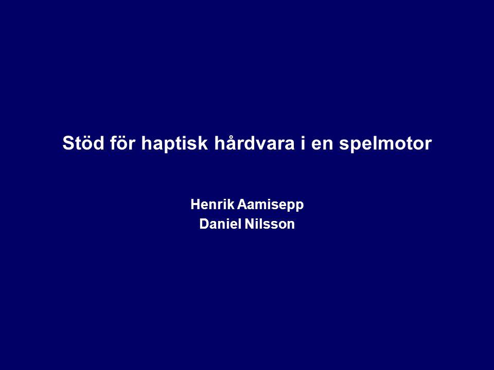 Stöd för haptisk hårdvara i en spelmotor Henrik Aamisepp Daniel Nilsson