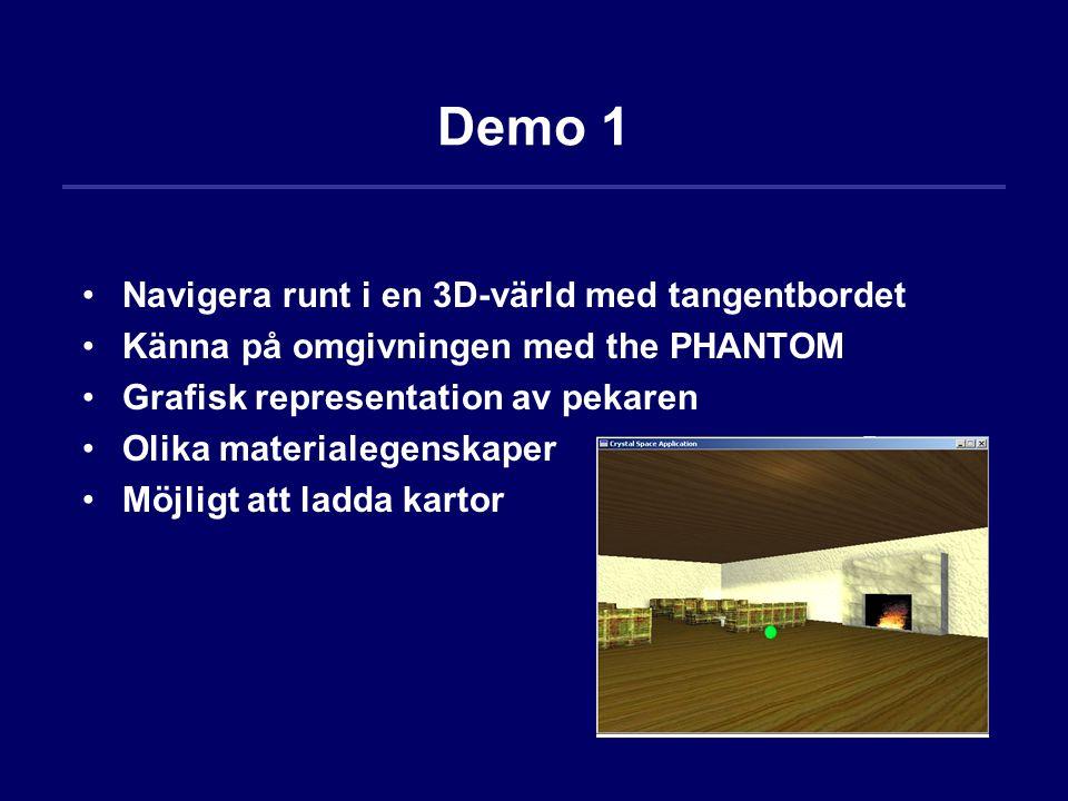 Demo 1 Navigera runt i en 3D-värld med tangentbordet Känna på omgivningen med the PHANTOM Grafisk representation av pekaren Olika materialegenskaper M