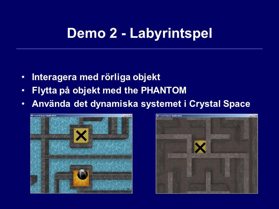 Demo 2 - Labyrintspel Interagera med rörliga objekt Flytta på objekt med the PHANTOM Använda det dynamiska systemet i Crystal Space