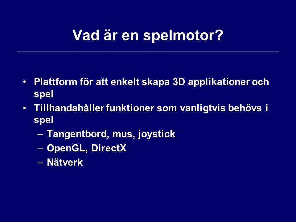 Vad är en spelmotor? Plattform för att enkelt skapa 3D applikationer och spel Tillhandahåller funktioner som vanligtvis behövs i spel –Tangentbord, mu