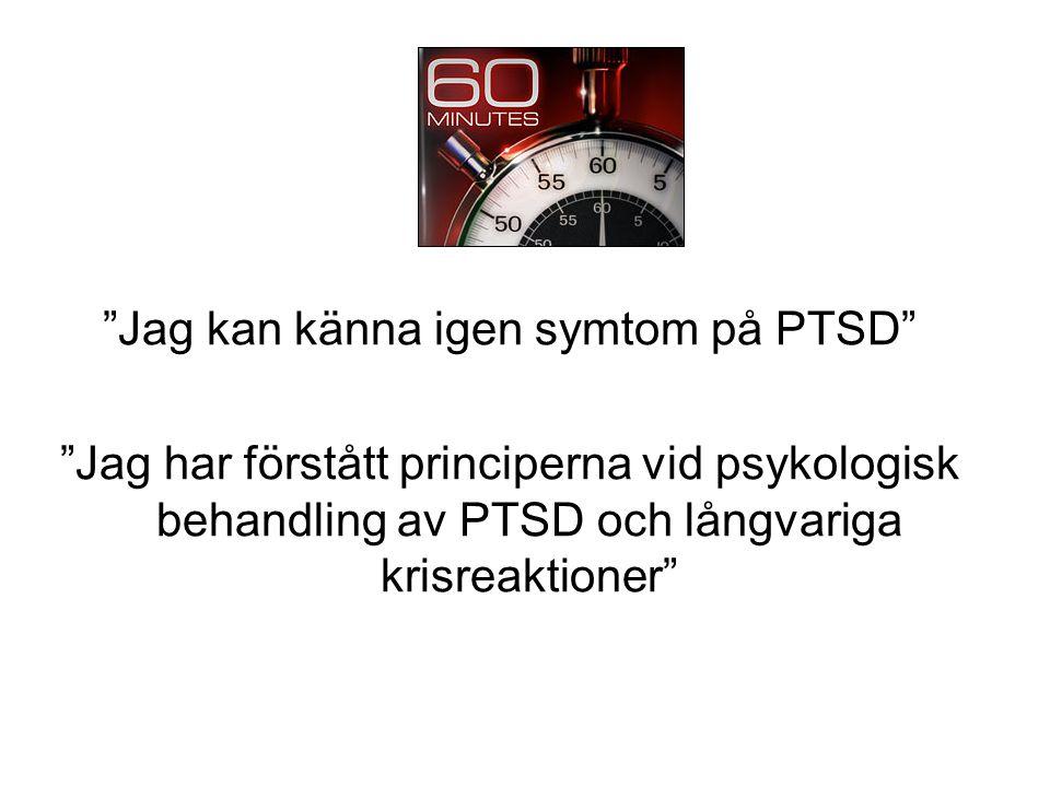 """""""Jag kan känna igen symtom på PTSD"""" """"Jag har förstått principerna vid psykologisk behandling av PTSD och långvariga krisreaktioner"""""""