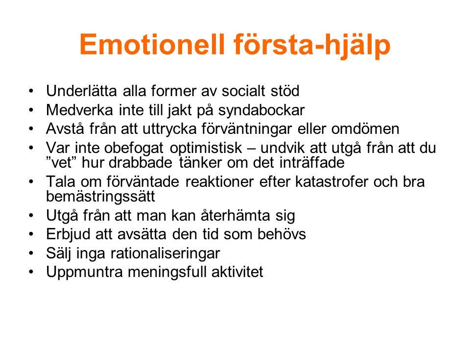 Emotionell första-hjälp Underlätta alla former av socialt stöd Medverka inte till jakt på syndabockar Avstå från att uttrycka förväntningar eller omdö