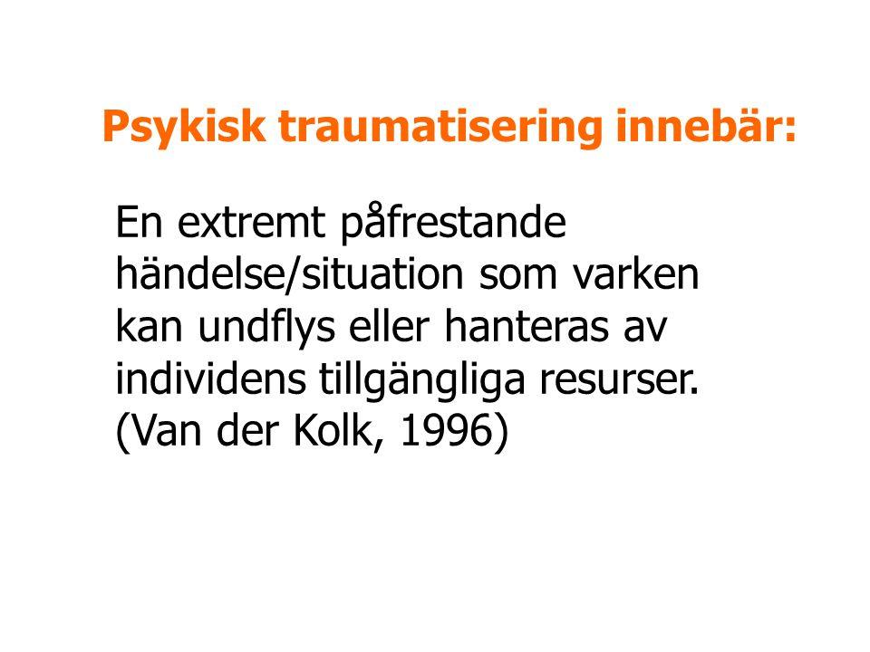 En extremt påfrestande händelse/situation som varken kan undflys eller hanteras av individens tillgängliga resurser. (Van der Kolk, 1996) Psykisk trau