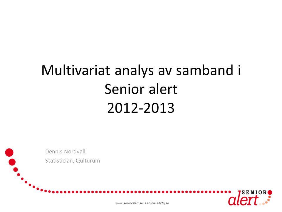 www.senioralert.se | senioralert@lj.se Multivariat analys av samband i Senior alert 2012-2013 Dennis Nordvall Statistician, Qulturum
