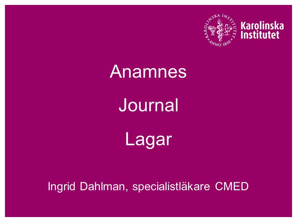 Ingrid Dahlman, specialistläkare CMED Anamnes Journal Lagar