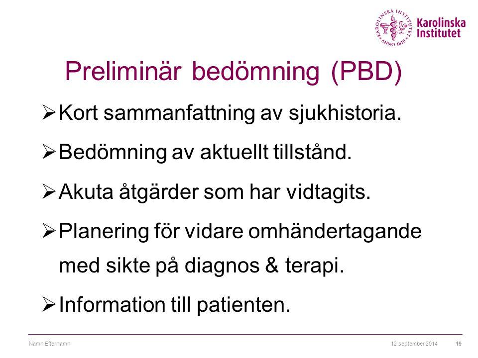 12 september 2014Namn Efternamn19 Preliminär bedömning (PBD)  Kort sammanfattning av sjukhistoria.  Bedömning av aktuellt tillstånd.  Akuta åtgärde