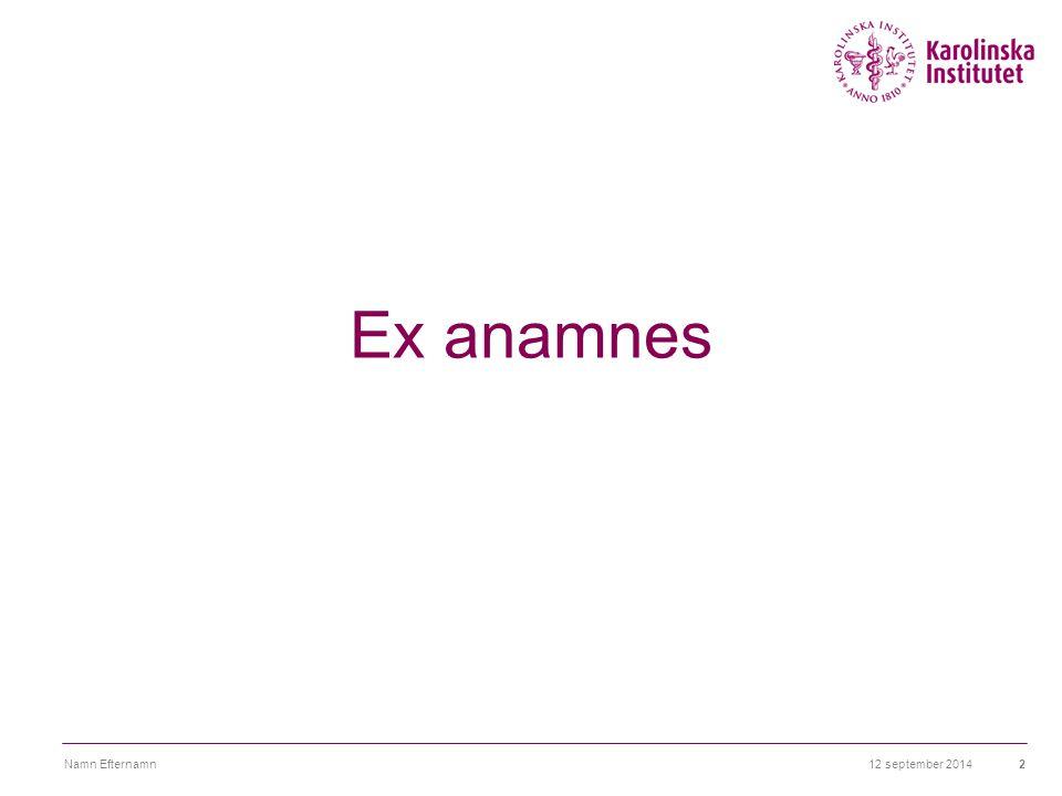 12 september 2014Namn Efternamn2 Ex anamnes